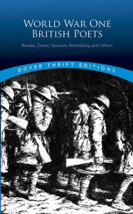 World War One British Poets: Brooke, Owen, Sassoon, Rosenberg, and Others