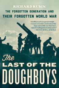 The Last of the Doughboys: The Forgotten Generation and Their Forgotten World War [Rubin]