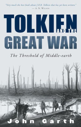 Tolkien and the Great War: The Threshold of Middle-earth [Garth]