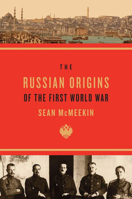 The Russian Origins of the First World War [McMeekin]