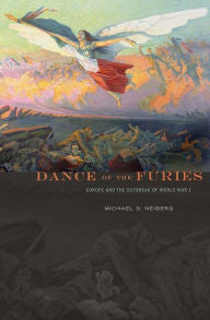 Dance of the Furies: Europe and the Outbreak of World War I [Neiberg]