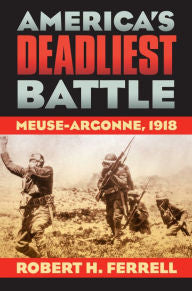 America's Deadliest Battle: Meuse-Argonne, 1918 (PB) [Ferrell]