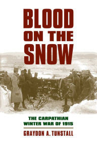 Blood on the Snow: The Carpathian Winter War of 1915 (PB) [Tunstall]