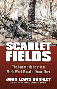 Scarlet Fields: The Combat Memoir of a World War I Medal of Honor Hero [Barkley]