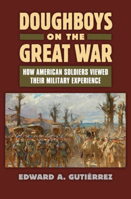 Doughboys on the Great War: How American Soldiers Viewed Their Military Experience (PB) [Gutierrez]
