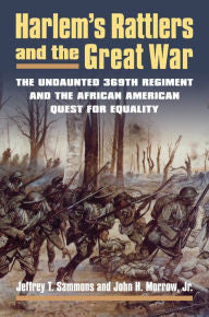 Harlem's Rattlers and the Great War: The Undaunted 369th Regiment and the African American Quest for Equality [Simmons]