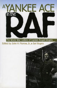A Yankee Ace in the RAF: The World War I Letters of Captain Bogart Rogers [Morrow]
