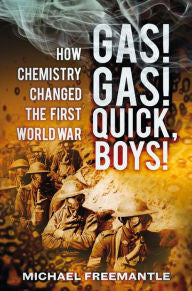 Gas! Gas! Quick, Boys!: How Chemistry Changed the First World War [Freemantle]