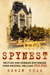 Spynest: British and German Espionage from Neutral Holland, 1914 -1918