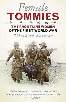 Female Tommies: The Frontline Women of the First World War (PB) [Shipton]
