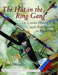 Hat in the Ring Gang: The Combat History of the 94th Aero Squadron in World War One [Woolley]