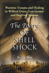 Poetry of Shell Shock: Wartime Trauma and Healing in Wilfred Owen, Ivor Gurney and Siegfried Sassoon [Hipp]
