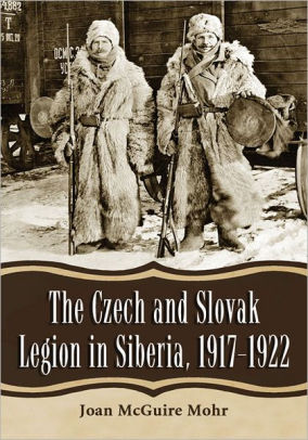 The Czech and Slovak Legion in Siberia, 1917-1922 [Mohr]