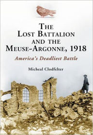 The Lost Battalion and the Meuse-Argonne, 1918: America's Deadliest Battle [clodfelter]