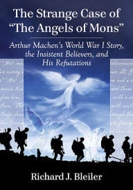 The Strange Case of ''The Angels of Mons'': Arthur Machen's World War I Story, the Insistent Believers, and His Refutations [Bleiler]