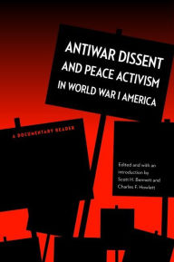 Antiwar Dissent and Peace Activism in WWI America [Bennett]