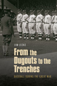 From the Dugouts to the Trenches: Baseball during the Great War [Leeke]