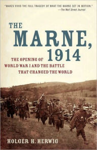 The Marne, 1914: The Opening of World War I and the Battle That Changed the World [Herwig]