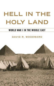 Hell in the Holy Land: World War I in the Middle East [Woodward]
