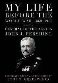 (Pershing) My Life before the World War, 1860--1917: A Memoir
