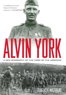 Alvin York: A New Biography of the Hero of the Argonne [Mastriano]