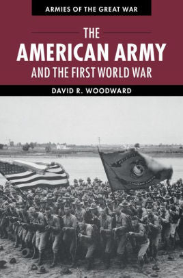 The American Army and the First World War [Woodward]