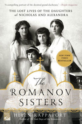 The Romanov Sisters: The Lost Lives of the Daughters of Nicholas and Alexandra [Rappaport]