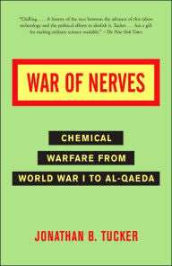 War of Nerves: Chemical Warfare from World War I to Al-Qaeda [Tucker]
