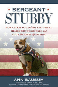 Sergeant Stubby: How a Stray Dog and His Best Friend Helped Win World War I and Stole the Heart of a Nation [Bausum]