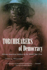 Torchbearers of Democracy: African American Soldiers in the World War I Era [Williams]