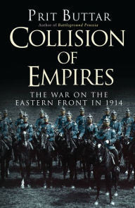 Collision of Empires: The War on the Eastern Front in 1914 [Buttar]