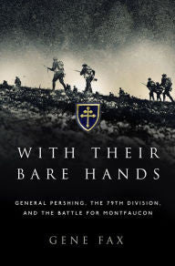 With Their Bare Hands: General Pershing, the 79th Division, and the battle for Montfaucon [Fax]