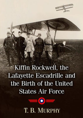 Kiffin Yates Rockwell and the Birth of the United States Air Force [Murphy]