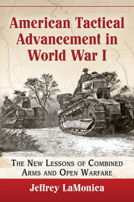 American Tactical Advancement in World War I: The New Lessons of Combined Arms and Open Warfare [LaMonica]