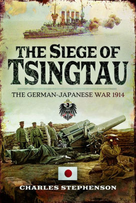 The Siege of Tsingtau: The German-Japanese War 1914 [Stephenson]