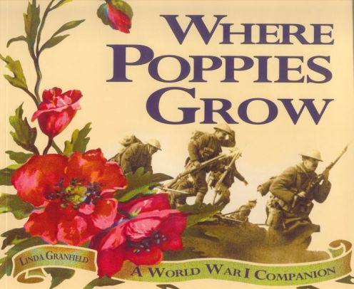Where Poppies Grow: A World War I Companion [Granfield]