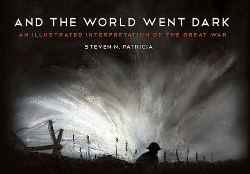 And the World Went Dark: An Illustrated Interpretation of the Great War [Patricia]