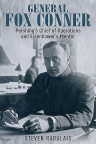 General Fox Conner: Pershing's Chief of Operations and Eisenhower's Mentor [Rabalais]