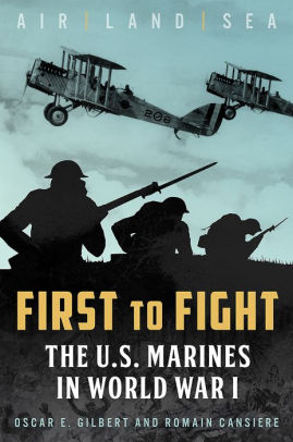 First to Fight: The U.S. Marines in World War I [Gilbert]