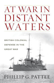 At War in Distant Waters: British Colonial Defense in the Great War [Patee]