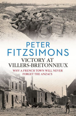 Victory at Villers-Bretonneux: Why a French Town Will Never Forget the Anzacs [Fitzsimons]