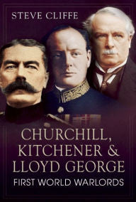 Churchill, Kitchener & Lloyd George: First World Warlords [Cliffe]