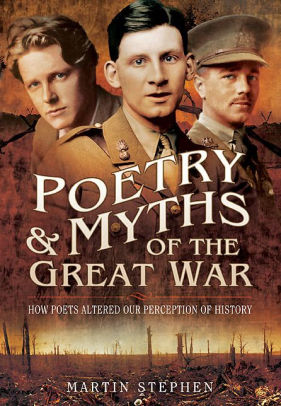 Poetry and Myths of the Great War: How Poets Altered our Perception of History [Stephen]