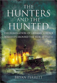 The Hunters and the Hunted: The Elimination of German Surface Warships around the World 1914-15 [Perrett]