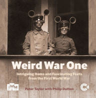 Weird War One: Intriguing Items and Fascinating Feats from the First World War [Taylor]