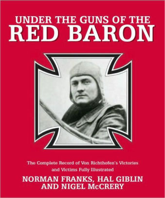 Under the Guns of the Red Baron: The Complete Record of Von Richthofen's Victories and Victims Fully Illustrated [Franks]