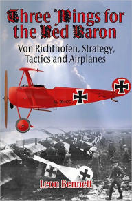 Three Wings for the Red Baron: Von Richthofen, Strategy, Tactics and Airplanes [Bennett]