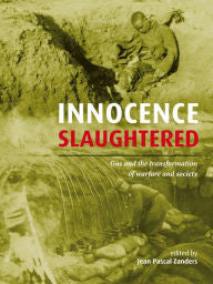 Innocence Slaughtered: Gas and the Transformation of Warfare and Society [Zanders]