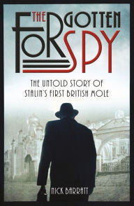 The Forgotten Spy: The Untold Story of Stalin's First British Mole [Barratt]