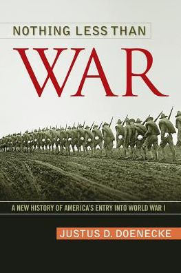 Nothing Less Than War: A New History of America's Entry into World War I [Doenecke]